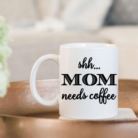 Shhh Mom Needs Coffee Mug - Perfect Gift for Mom