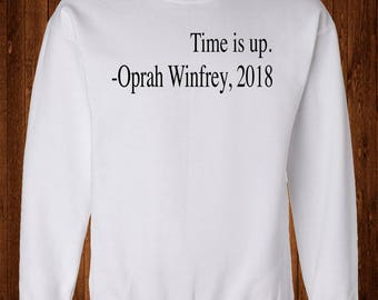 Time is Up sweatshirt, Women right shirts, Oprah Winfrey Sweatshirt, humor tee, oprah winfrey t-shirt, history tee, Oprah Winfrey Quotes