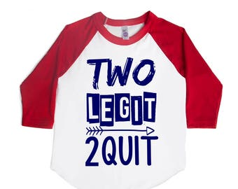 Two Legit 2 Quit - Two Legit - Unisex Toddler Birthday Shirts - 2nd Birthday Shirt - TOO Legit - Toddler Birthday Shirt - TWO Year Old