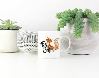 For Fox Sake Mug - Fox Mug - Oh For Fox Sake - Funny Mug - Funny Fox Mug - Fox Coffee Mug - Funny Coffee Mug - Funny Gift - Fox Coffee Cup