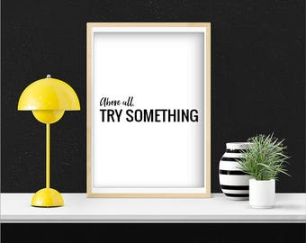 Above All Try Something Print, Motivational Gifts, Printable Wall Art, Motivational Quote Prints, Typography Print