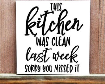 This Kitchen Was Clean Last Week Quote Sign - Hand Painted Canvas - Kitchen Decor - Home Decor - Housewarming Gift - Wall Sign - Funny Sign