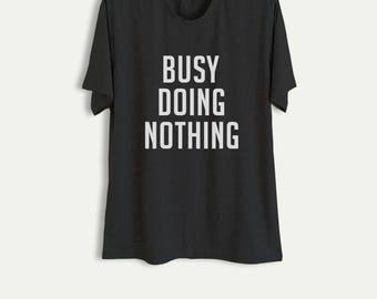 Busy doing nothing T Shirt Funny Shirts with sayings Slogan Tee Tumblr Grunge Graphic Tee Cool T-Shirts Womens Mens College Student Gift