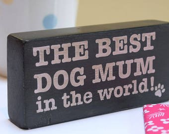 The Best Dog Mum in the World handmade wooden block sign, dog lover gift, dog plaque, grey, 180g