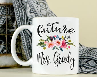 Future Mrs Coffee Mug - Custom Mrs - Engagement Gift - Bride To Be - Future Wife Mug - Newly Engaged - Cute Coffee Mug
