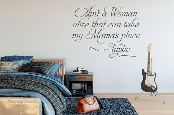 Ain't a Woman Alive that could Take My Mama's Place Vinyl Wall Decal Quote Wall Decal