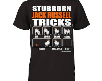 Jack Russell shirt | Stubborn Jack Russell Tricks | Funny Jack Russell Terrier apparel