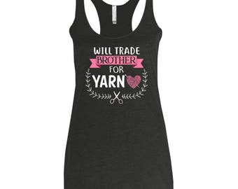 Will Trade Brother for Yarn Tank Top, Knitting Shirt, Crocheting Shirt, Knitting Tee, Sewing Shirt, Crocheting Tee, Craft Shirt, Craft Tee