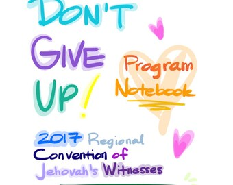 ADULTS! Don't Give Up Convention Program Notes for Jehovah's Witnesses for Adults and Teens (2 Program Options)
