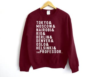 La Casa De Papel Sweatshirt - La Casa De Papel Shirt - Money Heist Shirt - Tokyo - Moscow - Rio - The Professor - Olso - Helsinki - Berlin