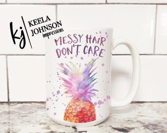 Pineapple - Pineapple mug - Pineapple Coffee mug - Messy Hair - Messy Hair Don't Care - Messy Hair Don't Car Mug - coffee mug - mug