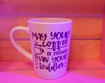 Ceramic Mug, May your coffee be stronger than your toddler