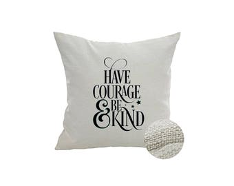Have Courage and Be Kind Pillow Cover | pillow saying pillow sayings kindness