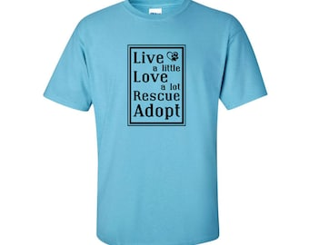 Live a little. Love a lot. Rescue. Adopt. T-Shirt