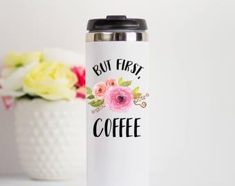 But First Coffee Travel Mug, Coffee Lover Travel Mug, Gift For Her, Gift for Coffee Lover, But First coffee Stainless Steel Travel Mug