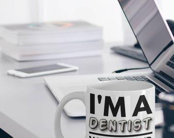 Dentist Mug - Funny Dentist Coffee Mug - Dentist Gift Idea - I'm A Dentist What's Your Super Power