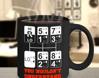 Eighteen Speed - You Wouldn't Understand - Truck Driver Mug - Do you drive old Peterbilts, Kenworths, Macks etc? Great Truckers Gift Idea