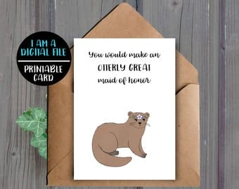 DIGITAL DOWNLOAD, Maid Of Honor Proposal Card, Otter, Card For Maid Of Honor, Animal Card, Cute, Will You Be My Maid Of Honor?, Instant