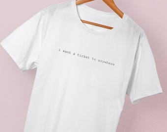 I want a ticket to anywhere shirt - tshirt - travellers wanderlust - vintage style