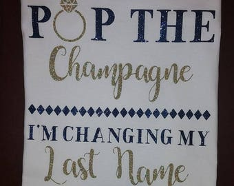 Pop The Champagne I'm Changing My Last Name Engagement TShirt