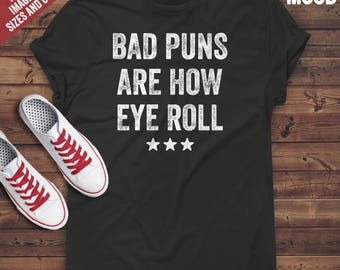 Bad Puns Are How Eye Roll T-Shirt - funny bad puns t-shirt - funny sarcasm lover tee-shirt - sarcastic saying - puns t-shirt