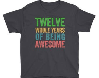 Twelve Whole Years of Being Awesome Twelfth Birthday Party 12 Twelve Year Old Short Sleeve Kids Boys Girls T Shirt