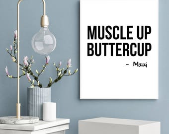 Muscle up buttercup print, moana quote, maui, disney inspired print