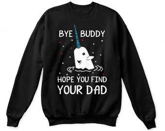 Bye buddy hope you find your dad shirt, bye buddy shirt, bye buddy sweatshirt, bye buddy sweater, bye buddy tshirt, bye buddy t-shirt