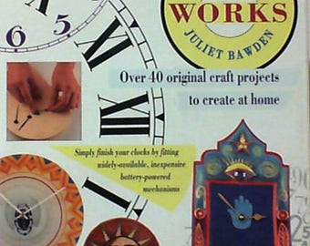 Clock Works  by Juliet Bawden (Hardcover, 1995) Over 40 Creative Craft Projects to Make at Home