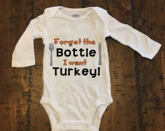 Forget the bottle I want Turkey! Baby Bodysuit, Thanksgiving Bodysuit, First Thanksgiving Bodysuit, First Feast Bodysuit, Custom Bodysuit