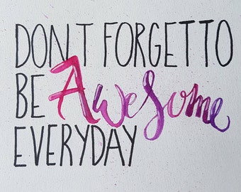 Don't forget to be awesome everyday