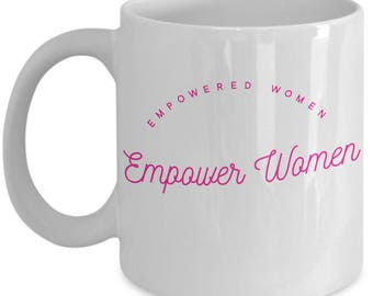 Empowered Women Empower Women Feminist Mug, Powerful Quotes, Gifts for Women