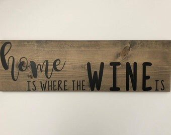 Home is where the wine is wood sign, wall signs, wooden signs, wall decor, wood wall art, rustic wall decor