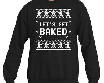 Funny Christmas Let's Get Baked Sweatshirt. Gingerbread Man Christmas Ugly Sweater Gift.
