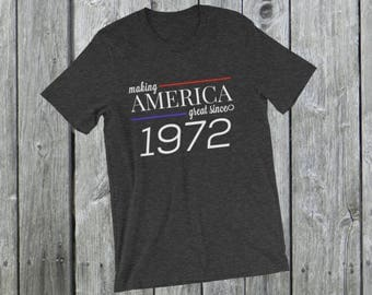 Making America great since 1972 T-Shirt, 46 years old, 46th birthday, custom gift, unique gift, Christmas gift, birthday gift, father gift