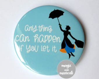 """Mary Poppins inspired button/badge/pin or magnet - """"Anything can happen if you let it"""""""