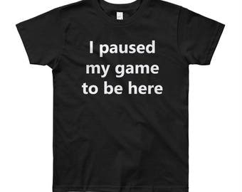 Funny Gamer Shirt - I Paused My Game To Be Here T-Shirt - Kids