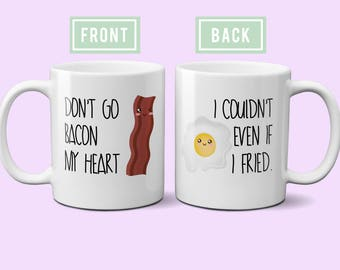 Don't go bacon my heart I couldn't if I fried Funny Coffee Mug - Bacon and Eggs - Mug for Him - Gift for Boyfriend - Design 057