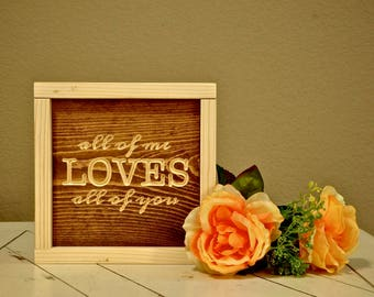 All of Me Loves All of You Sign | Farmhouse Sign | Nursery | Wedding Décor | Mother's Day | Wood Engraved Design | Wood Framed Sign