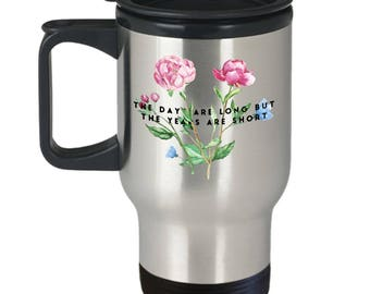 Philosophical Quote Travel Mug - The Days Are Long But The Years Are Short - Parenting - For Women, Mom - Stainless Steel 14oz Travel Mug