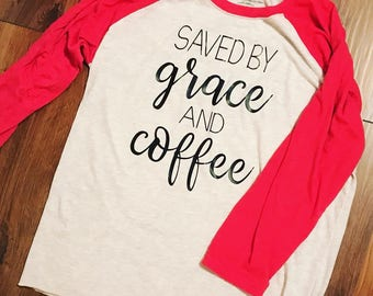 Saved By Grace and Coffee Baseball Raglan Tee
