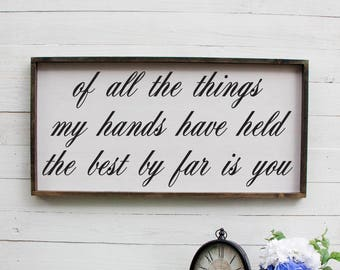 Of All The Things My Hands Have Held The Best By Far Is You Rustic Nursery Sign Wooden Nursery Sign Above The Crib Sign Rustic Wooden Sign