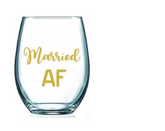 Married AF Wine Glass, Wedding Gift, Bride to be Gift, Married AF, Future Mrs Glass, Wedding Planning Wine Glass, Engagement Party Gift