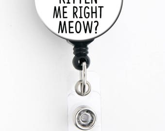 Retractable Badge Reel - Are You Kitten Me Right Meow - Badge Holder with Swivel Clip
