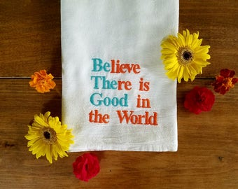 Be The Good tea towel / kitchen towel/ believe there is good in the world / gift idea / housewarming / embroidered / embroidery