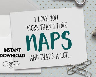Funny Love Card, Printable, Funny Valentine Card, Cute Valentine Card, I Love You More Than I Love Naps,5.5 x 4.25 Inch (A2) Card