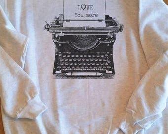 Typewriter sweatshirt, Vintage typewriter, Type, Valentine saying, Customized writing