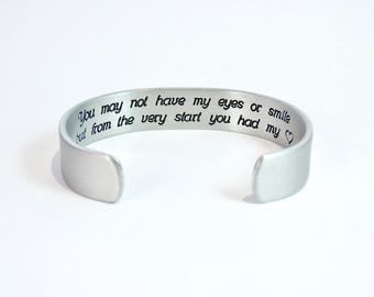 """READY TO SHIP ~ Gotcha Day Gift / Adoption - You may not have my eyes or smile but from the very start you had my (heart design)  1/2"""" cuff"""