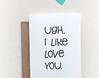 Ugh I Love You | Love Card | Valentine Card | I like love you, Anniversary Card, Boyfriend Card, Girlfriend Card, Funny I love you Card
