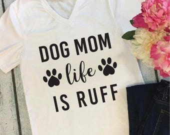 Dog Mom life is Ruff- Fur Mama- V Neck Shirt- Womens T-Shirt-  White on Black or- Your choice colors.